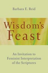 Wisdom's Feast: An Invitation to Feminist Interpretation of the Scriptures