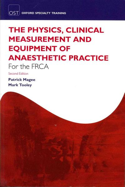 The Physics Clinical Measurement And Equipment Of Anaesthetic Practice For The Frca