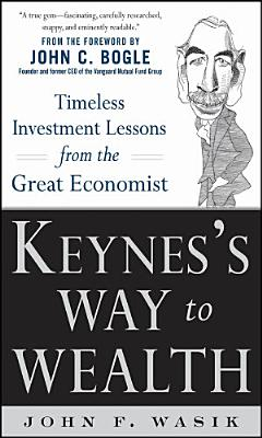Keynes s Way to Wealth  Timeless Investment Lessons from The Great Economist