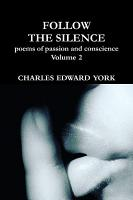 FOLLOW THE SILENCE  poems of passion and conscience Vol  2 PDF