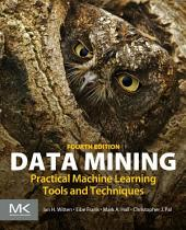 Data Mining: Practical Machine Learning Tools and Techniques, Edition 4
