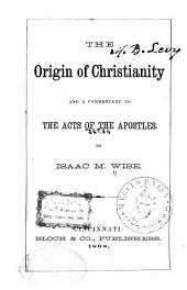 The Origin of Christianity: And a Commentary to the Acts of the Apostles