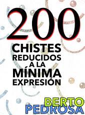 200 Chistes reducidos a la mínima expresión: Una selección de chistes cortos y tronchantes... y un regalito