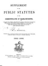 The Public Statutes of the Commonwealth of Massachusetts: Enacted November 19, 1881 : to Take Effect February 1, 1882 : with the Constitutions of the United States and the Commonwealth, a Schedule of Acts and Resolves and Parts of Acts and Resolves Expressly Repealed, Tables Showing the Disposition of the General Statutes and of Statutes Passed Since the General Statutes, Glossary, and Index