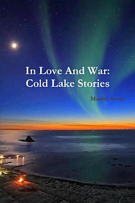 In Love And War  Cold Lake Stories PDF