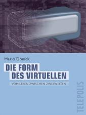Die Form des Virtuellen (Telepolis): Vom Leben zwischen zwei Welten
