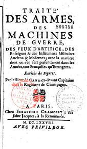 Traité des armes, des machines de guerre... avec la manière dont on s'en sert présentement dans les armées, tant françoises qu'étrangères,... par le sieur de Gaya,.