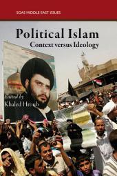 Political Islam: Context Versus Ideology