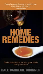Home Remedies: God ́s Prescription for You, Your Family and Your Future
