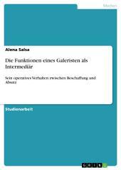 Die Funktionen eines Galeristen als Intermediär: Sein operatives Verhalten zwischen Beschaffung und Absatz