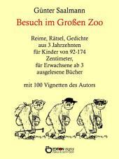 Besuch im großen Zoo: Reime, Rätsel, Gedichte aus 3 Jahrzehnten für Kinder von 92 - 174 Zentimeter, für Erwachsene ab 3 ausgelesene Bücher
