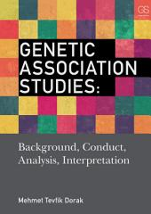 Genetic Association Studies: Background, Conduct, Analysis, Interpretation