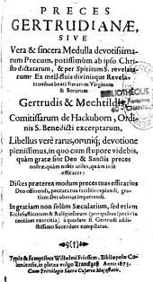 Preces Gertrudianae sive vera et sincera Medulla devotissimarum Precum ...revelationibus Gertrudis et Mechtildis ...