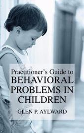 Practitioner's Guide to Behavioral Problems in Children