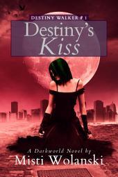 Destiny's Kiss: a Darkworld novel