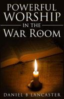 Powerful Worship in the War Room PDF