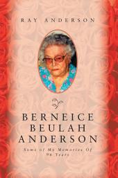Berneice Beulah Anderson: Some of My Memories of 96 Years
