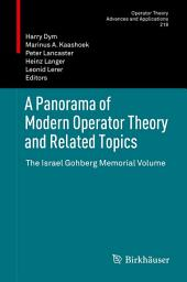 A Panorama of Modern Operator Theory and Related Topics: The Israel Gohberg Memorial Volume