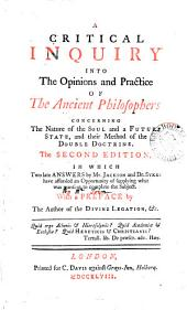 A Critical Inquiry Into the Opinions and Practice of the Ancient Philosophers: Concerning the Nature of the Soul and a Future State, and Their Method of the Double Doctrine