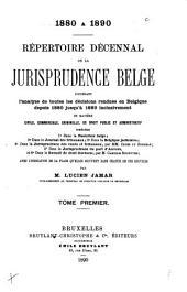Répertoire général de la jurisprudence belge: contenant l'analyse de toutes lés décisions rendues en Belgique depuis 1814 jusqu'à 1880 inclusivement en matière civile, commerciale, criminelle, de droit public et administratif