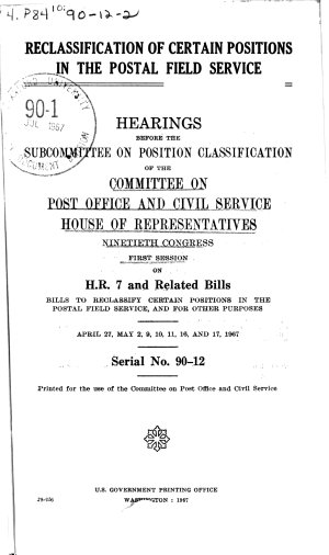 Reclassification of Certain Positions in the Postal Field Service  Hearings Before the Subcommittee on Position Classification     90 1  on H R  7 and Related Bills to Reclassify Certain Positions in the Postal Field Service  April 27  May 2  9  10  11  16  and 17  1967