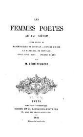 Les femmes poëtes au XVIe siècle: étude suivie de Mademoiselle de Gournay, Honoré d'Urfé, le Maréchal de Montluc, Guillaume Budé, Pierre Ramus