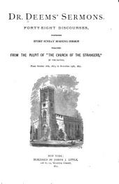 """Dr. Deem's Sermons: Forty-eight Discourses : Comprising Every Sunday Morning Sermon Preached from the Pulpit of """"The Church of the Strangers"""" : from October 16th, 1870 to November 19th, 1871"""