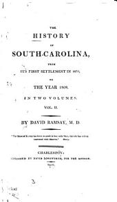 The History of South-Carolina: From Its First Settlement in 1670, to the Year 1808, Volume 2