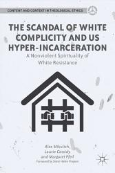 The Scandal Of White Complicity In Us Hyper Incarceration Book PDF