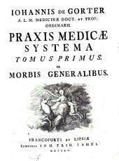 Iohannis de Gorter ... Praxis medicæ systema. Tomus primus [-secundus!. -Francofurti et Lipsiæ sumtibus Ioh. Frid. Iahni, 1755: De morbis generalibus, Volume 2
