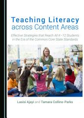Teaching Literacy across Content Areas: Effective Strategies that Reach All K–12 Students in the Era of the Common Core State Standards