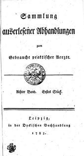 Sammlung auserlesener Abhandlungen zum Gebrauche praktischer Aerzte: Achter Band. Erstes Stück, Band 8