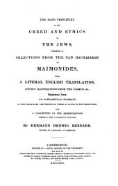 The main principles of the creed and ethics of the Jews, exhibited in selections from the Yad hachazakah, with a literal Engl. tr., notes [&c.] by H.H. Bernard