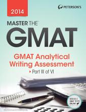 Master the GMAT: GMAT Analytical Writing Assessment: Part III of VI, Edition 20