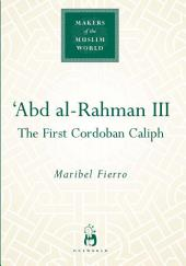 Abd Al-Rahman III: The First Cordoban Caliph