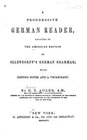 A Progressive German Reader: Adapted to the American Edition of Ollendorff's German Grammar, with Copious Notes and a Vocabulary