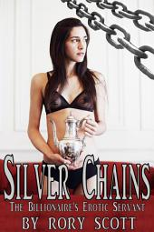 Silver Chains: The Billionaire's Erotic Servant