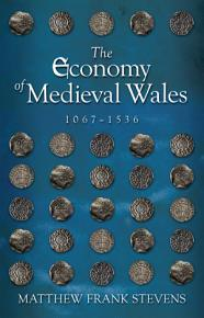 The Economy of Medieval Wales  1067 1536 PDF