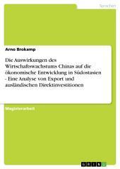 Die Auswirkungen des Wirtschaftswachstums Chinas auf die ökonomische Entwicklung in Südostasien - Eine Analyse von Export und ausländischen Direktinvestitionen