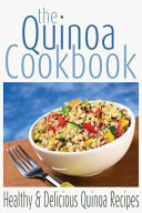 The Quinoa Cookbook: Healthy and Delicious Quinoa Recipes
