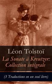 Sonate à Kreutzer: Collection intégrale (3 Traductions en un seul livre)