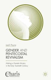 Gender and Pentecostal Revivalism: Making a Female Ministry in the Early Twentieth Century