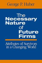The Necessary Nature of Future Firms: Attributes of Survivors in a Changing World