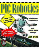 PIC Robotics  A Beginner s Guide to Robotics Projects Using the PIC Micro PDF