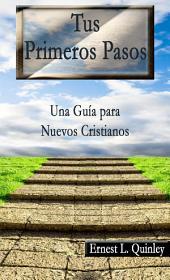 Tus Primeros Pasos: Una Guía para Nuevos Cristianos