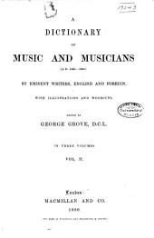 A Dictionary of Music and Musicians (A.D. 1450-1880) by Eminent Writers, English and Foreign: Volume 2