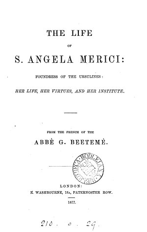 The life of s  Angela Merici  foundress of the Ursulines  from the French