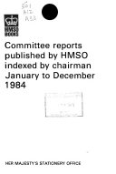 Committee Reports Published by HMSO Indexed by Chairman PDF