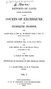 Reports of Cases Argued and Determined in the Courts of Exchequer and Exchequer Chamber: From Easter Term, 11 Geo. IV., to [Trinity Term, 2 Will. IV.] ... Both Inclusive [1830-1832], Volume 1
