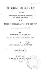Principles of zoology : touching the structure, development, distribution, and natural arrangement of the races of animals, living and extinct, with numerous illustrations: part I, Comparative physiology, for the use of schools and colleges, Part 1